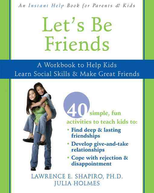 Let's Be Friends By Shapiro, Lawerence E., Ph.D./ Holmes, Julia