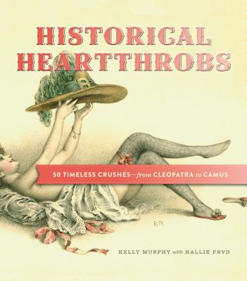 Historical Heartthrobs By Murphy, Kelly/ Fryd, Hallie (CON)